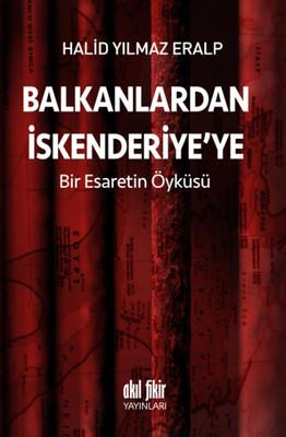 Balkanlardan İskenderiye'ye Bir Esaretin Öyküsü