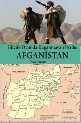Büyük Oyunda Kapanmayan Perde Afganistan