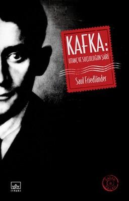 Kafka: Utanç ve Suçluluğun Şairi