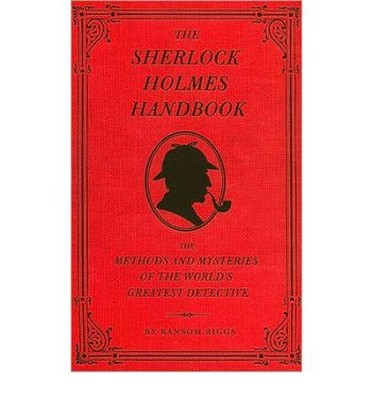 Sherlock Holmes Handbook: Methods and Mysteries of the World's Greatest Detective