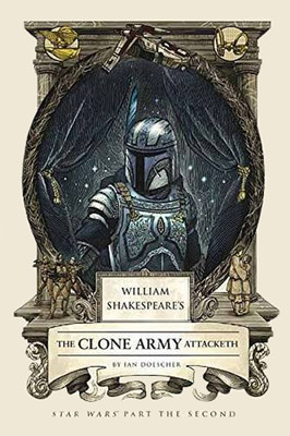 William Shakespeare's The Clone Army Attacketh: Star Wars Part the Second