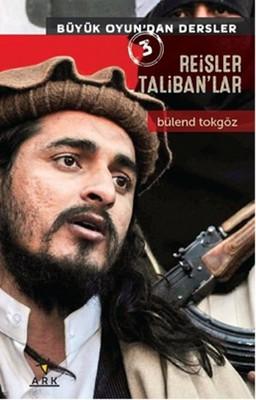 Reisler Taliban'lar - Büyük Oyun'dan Dersler 3