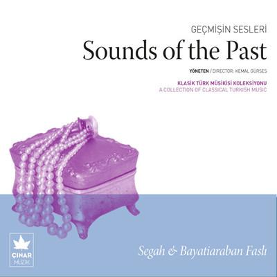Geçmişin Sesleri - Sounds Of The Past (Segah & Bayatiaraban Faslı)