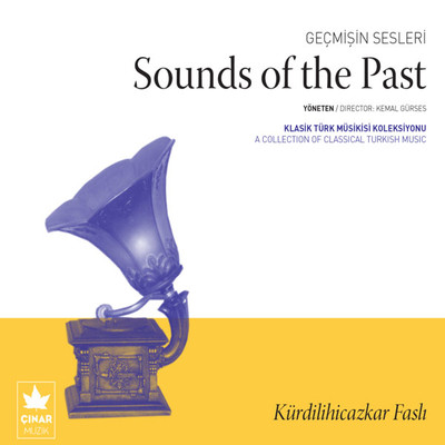 Geçmişin Sesleri - Sounds Of The Past (Kürdilihicazkar Faslı)