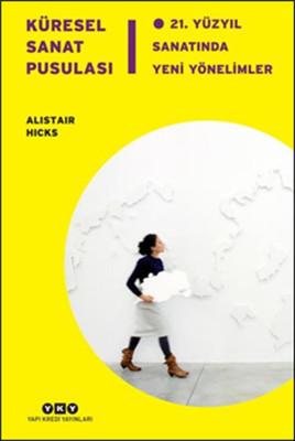 Küresel Sanat Pusulası - 21.Yüzyıl Sanatında Yeni Yönelimler