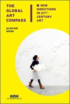 The Global Art Compass - New Directions In 21st. Century Art