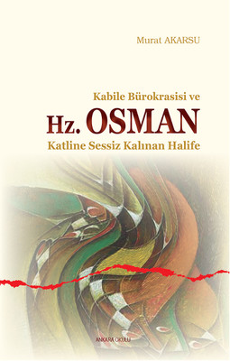 Kabile Bürokrasisi ve Hz. Osman Katline Sessiz Kalınan Halife