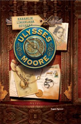 Ulysses Moore 14 - Karanlık Limanlara Seyahat Ciltli