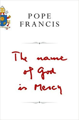 Pope Francis Name of God Is Mercy