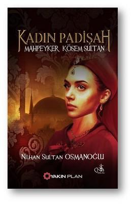 Kadın Padişah - Mahpeyker Kösem Sultan