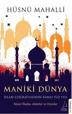 Maniki Dünya - İslam Coğrafyasının Kanlı Yüz Yılı