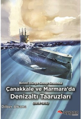 Birinci Dünya Savaşı Sırasında Çanakkale ve Marmara'da Denizaltı Taaruzları