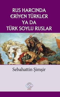Rus Harcında Eriyen Türkler Ya da Türk Soylu Ruslar