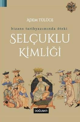 Bizans Tarih Yazımında Öteki Selçuklu Kimliği