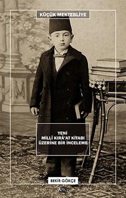 Küçük Mektebliye - Yeni Millî Kırâ'at Kitabı Üzerine Bir İnceleme