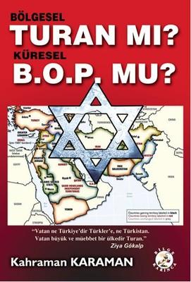Bölgesel Turan mı? Küresel B.O.P. mu?