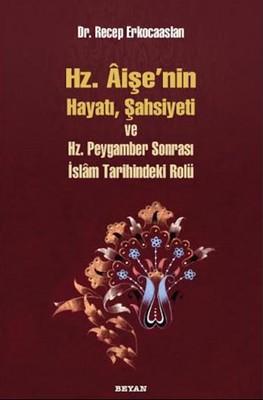 Hz. Aişenin Hayatı, Şahsiyeti ve Hz. Peygamber Sonrası İslam Tarihindeki Yeri