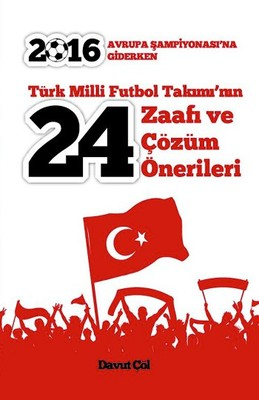 Türk Milli Futbol Takımı'nın 24 Zaafı ve Çözüm Önerileri