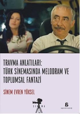 Travma Anlatıları: Türk Sinemasında Melodram ve Toplumsal Fantazi