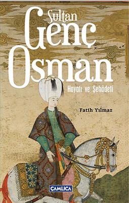 Sultan Genç Osman - Hayatı ve Şehadeti