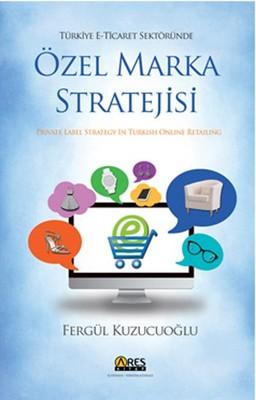 Türkiye E-Ticaret Sektöründe Özel Marka Stratejisi