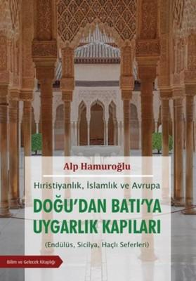 Doğu'dan Batı'ya Uygarlık Kapıları - Hıristiyanlık, İslamlık ve Avrupa