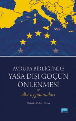 Avrupa Birliği'nde Yasa Dışı Göçün Önlenmesi ve Ülke Uygulamaları