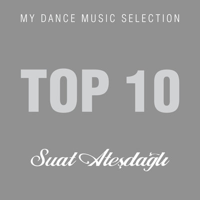 My Dance Music Selection Top 10 by Suat Atesdagli