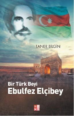 Bir Türk Beyi Ebulfez Elçibey