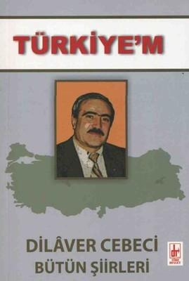 Türkiye'm - Dilaver Cebeci Bütün Şiirleri