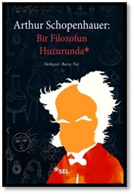 Arthur Schopenhauer - Bir Filozofun Huzurunda