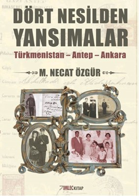 Dört Nesilden Yansımalar - Türkmenistan - Antep - Ankara