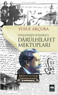 Sürgünden İstanbul'a Darülhilafet Mektupları
