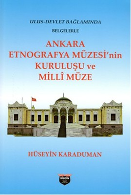Ankara Etnografya Müzesi'nin Kuruluşu ve Milli Müze