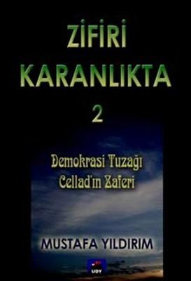 Zifiri Karanlıkta Cilt 2 - Demokrasi Tuzağı Cellad'ın Zaferi