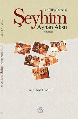 Bir Ülkü Dervişi - Şeyhim Ayhan Aksu
