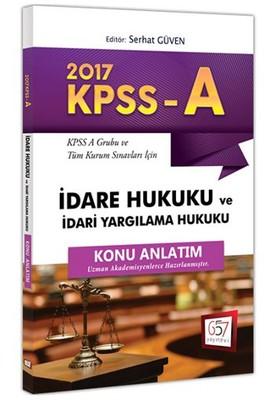 2017 KPSS-A Grubu ve Tüm Kurum Sınavları İçin Konu Anlatımlı İdare Hukuku ve İdari Yargılama Hukuku