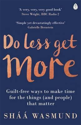 Do Less,Get More:How to Work Smart and Live Life