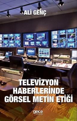 Televizyon Haberlerinde Görsel Metin Etiği