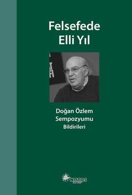 Felsefede Elli Yıl-Doğan Özlem Sempozyumu Bildirileri