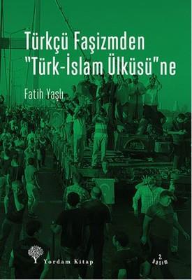 Türkçü Faşizmden Türk-İslam Ülküsü'ne