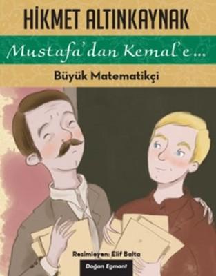 Mustafa'dan Kemal'e... - Büyük Matematikçi
