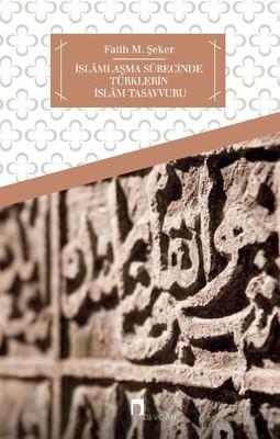 İslamlaşma Sürecinde Türklerin İslam Tasavvuru
