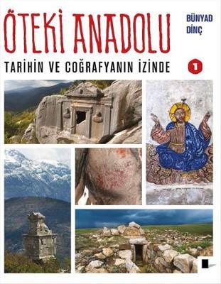 Öteki Anadolu 1 - Tarihin ve Coğrafyanın İzinde