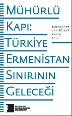 Mühürlü Kapı Türkiye-Ermenistan Sınırının Geleceği