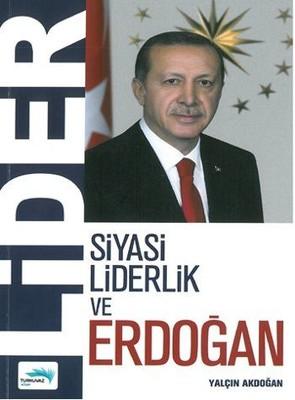 Lider - Siyasi Liderlik ve Erdoğan