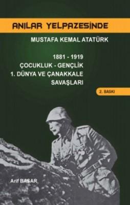 Mustafa Kemal Atatürk Çocukluk Gençlik 1. Dünya ve Çanakkale Savaşları