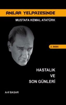 Mustafa Kemal Atatürk Hastalık ve Son Günleri