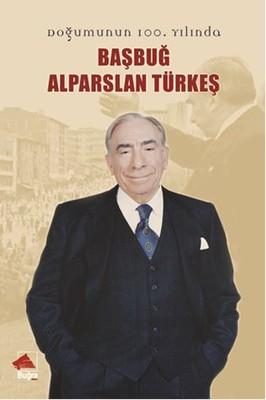 Doğumun 100. Yılında Başbuğ Alparslan Türkeş