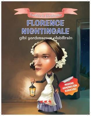 Florence Nightingale Gibi Yardımsever Olabilirsin-Tarihte İz Bırakanlar